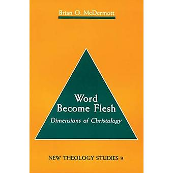 Word Become Flesh Dimensions of Christology by McDermott & Brian O.