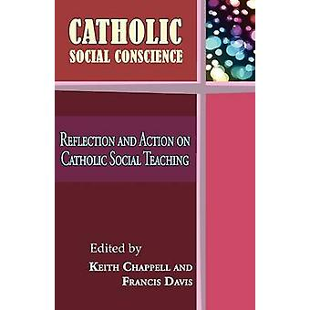 Catholic Social Conscience Reflection and Action on Catholic Social Teaching by Chappell & Keith