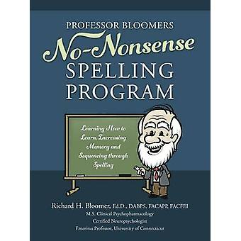 Professor Bloomers NoNonsense Spelling Program Learning How to Learn Increasing Memory and Sequencing through Spelling by Bloomer EdD DABPS FACAPP FACFEI & Richard