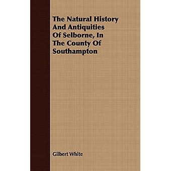 The Natural History And Antiquities Of Selborne In The County Of Southampton by White & Gilbert