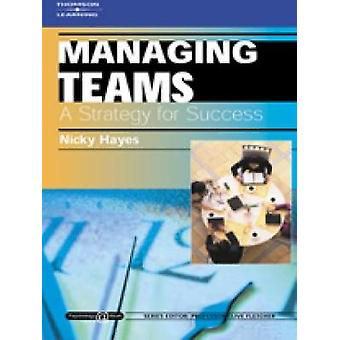 Managing Teams A Strategy for Success Psychology  Work Series by Hayes & Nicky