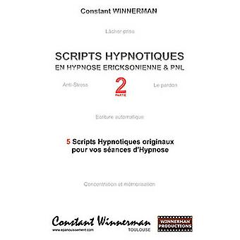 SCRIPTS HYPNOTIQUES EN HYPNOSE ERICKSONIENNE ET PNL N2 by Winnerman & Constant