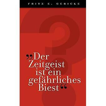 Zeitgeist der ist ein gefhrliches Biest par Gericke & Fritz E.