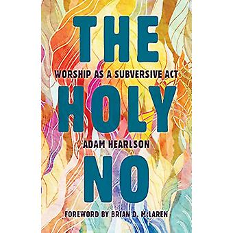 The Holy No - Worship as a Subversive Act by The Holy No - Worship as a