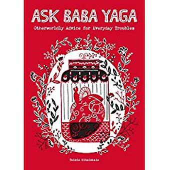 Ask Baba Yaga - Otherworldly Advice for Everyday Troubles by Taisia Ki