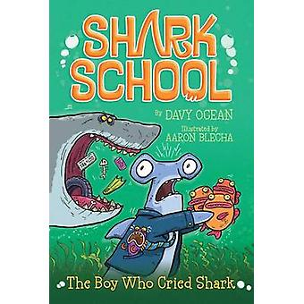 The Boy Who Cried Shark by Davy Ocean - Aaron Blecha - 9781481406895