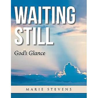 Waiting Still - God's Glance by Marie Stevens - 9781546206552 Book