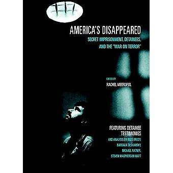 America's Disappeared - Secret Imprisonment - Detainees and the War on