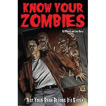 Know Your Zombies - Test Your Brains Before They are Eaten by Ed Wenck
