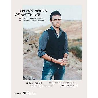 I'm Not Afraid of Anything - Portraits of Young Europeans - 9783868284