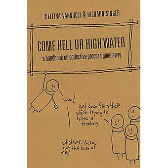 Come Hell or High Water - A Handbook on Collective Process Gone Awry b