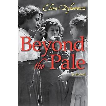 Beyond the Pale - A Novel by Elana Dykewomon - 9781504052917 Book