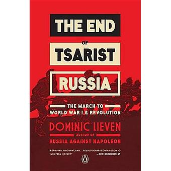 The End of Tsarist Russia - The March to World War I and Revolution by