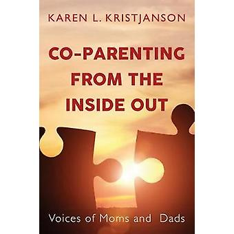 Co-Parenting from the Inside Out - Voices of Moms and Dads by Karen L.