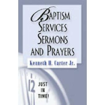 Baptism Services Sermons and Prayers by Carter & Kenneth H. & Jr.