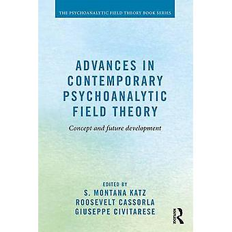 Advances in Contemporary Psychoanalytic Field Theory by S. Montana Katz