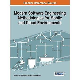 Modern Software Engineering Methodologies for Mobile and Cloud Environments by Rosado da Cruz & Antnio Miguel