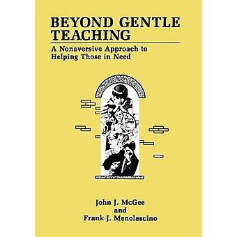 Beyond Gentle Teaching  A Nonaversive Approach to Helping Those in Need by John J McGee & Frank J Menolascino