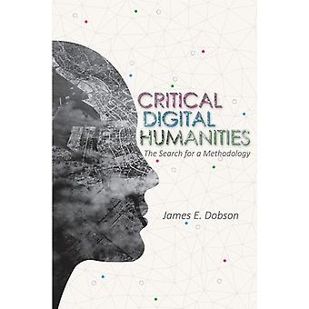 Critical Digital Humanities by James E Dobson