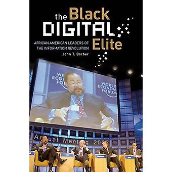 The Black Digital Elite African American Leaders of the Information Revolution by Barber & John