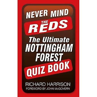 Never Mind the Reds: The Ultimate Nottingham Forest Quiz Book (Ultimate Quiz Books)