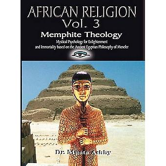 AFRICAN RELIGION Volume 3 Memphite Theology and Mystical Psychology by Ashby & Muata