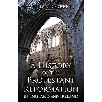 A History of the Protestant Reformation in England and Ireland In England and Ireland by Cobbett & William