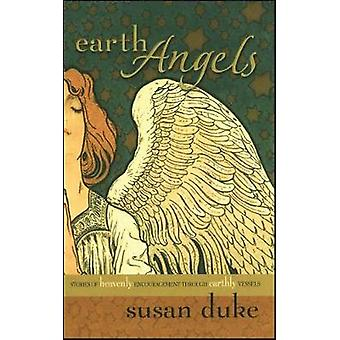 Earth Angels Stories of Heavenly Encouragement Through Earthly Vessels by Duke & Susan