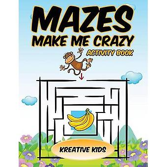 Mazes Make Me Crazy Activity Book by Kreative Kids