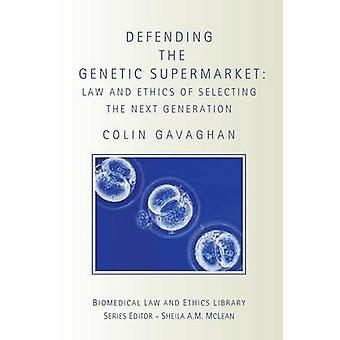 Defending the Genetic Supermarket  The Law and Ethics of Selecting the Next Generation by Gavaghan & Colin