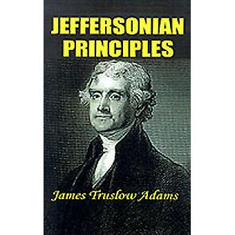Jeffersonian Principles by Adams & James Truslow