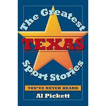 The Greatest Texas Sports Stories Youve Never Heard by Pickett & Al