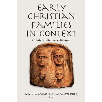 Early Christian Families in Context An Interdisciplinary Dialogue by Balch & David L.