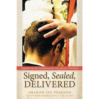 Signed Sealed Delivered Theologies of Confirmation for the 21st Century by Pearson & Sharon Ely