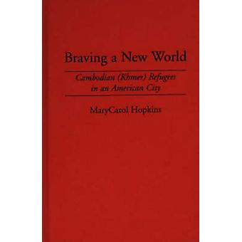 Braving a New World Cambodian Khmer Refugees in an American City by Hopkins & Marycarol