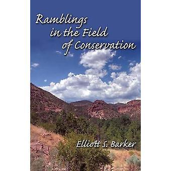 Ramblings in the Field of Conservation by Barker & Elliott S.