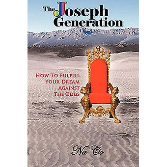 The Joseph Generation How To Fulfill Your Dream Against The Odds by Brown & NaCo