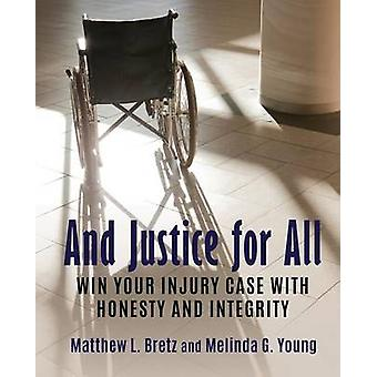 And Justice for All Win Your Injury Case with Honesty and Integrity by Bretz & Matthew L