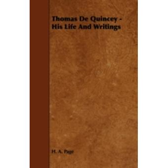Thomas de Quincey  His Life and Writings by Page & H. A.