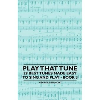 Play That Tune  29 Best Tunes Made Easy to Sing and Play  Book 3 by Bermont & Georges