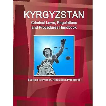 Kyrgyzstan Criminal Laws Regulations and Procedures Handbook Strategic Information Regulations Procedures by IBP & Inc.