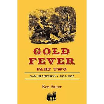 GOLD FEVER Part Two San Francisco 18511852 by Salter & Ken