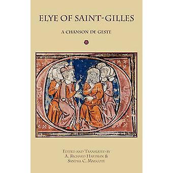 Elye of SaintGilles A Chanson de Geste by Hartman & A. Richard