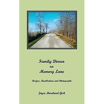 A Family Dinner On Memory Lane Recipes Recollections and photographs by Gish & Joyce