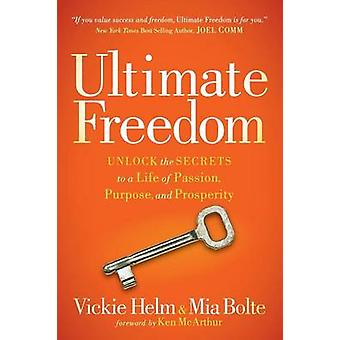 Ultimate Freedom Unlock the Secrets to a Life of Passion Purpose and Prosperity by Helm & Vickie