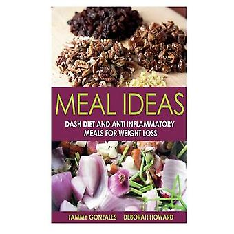 Meal Ideas Dash Diet and Anti Inflammatory Meals for Weight Loss by Gonzales & Tammy