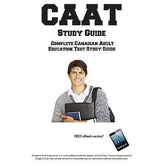 CAAT Study Guide   Complete Canadian Adult  Education Test Study Guide  and Practice Test Questions by Complete Test Preparation Inc.