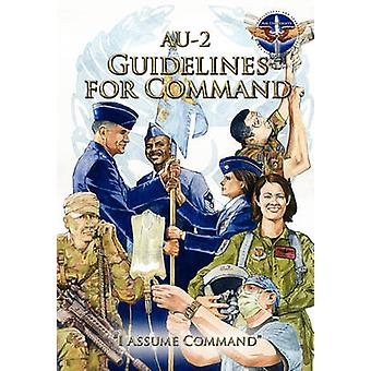 AU2 Guidelines for Command A Handbook on the Leadership of Airmen for Air Force Squadron Commanders by Air Command and Staff College