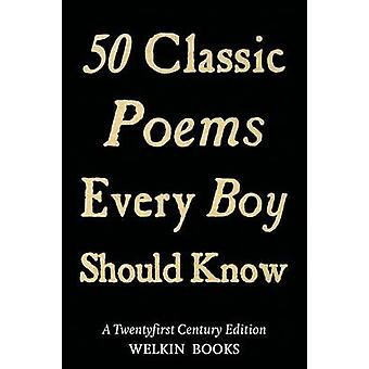 50 Classic Poems Every Boy Should Know by Ewing &  Thor