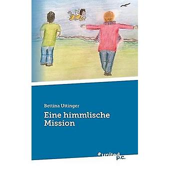Eine himmlische Mission by Uttinger & Bettina